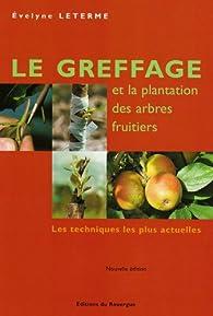 Le greffage et la plantation des arbres fruitiers par Evelyne Leterme