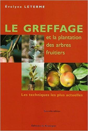 Lire un Le greffage et la plantation des arbres fruitiers : Les techniques les plus actuelles pdf