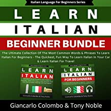 Learn Italian Beginner Bundle: The Ultimate Collection of the Most Common Words & Phrases to Learn Italian for Beginners - The Quickest, Fun Way to Learn Italian in Your Car & Learn Italian for Travel: Language for Beginners Series Book 3)