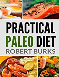 Practical Paleo Diet: Lose Weight with Paleo Budget Recipes for Breakfast, Lunch and Dinner by Burks, Mr Robert (2013) Paperback