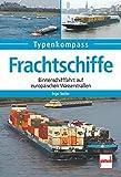 Frachtschiffe: Binnenschifffahrt auf europäischen Wasserstraßen (Typenkompass)