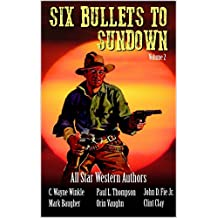 Six Bullets To Sundown: A Western Collection; Volume 2