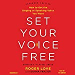 Set Your Voice Free: How to Get the Singing or Speaking Voice You Want | Roger Love,Donna Frazier