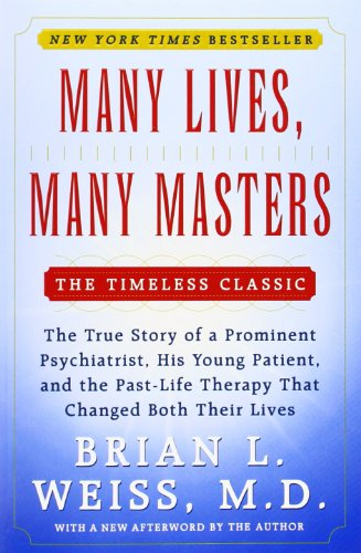 Many Lives  Many Masters  The True Story Of A Prominent Psychiatrist  His Young Patient  And The Past Life Therapy That Changed Both Their Lives
