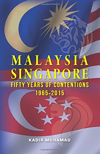 Read Online MALAYSIA-SINGAPORE FIFTY YEARS OF CONTENTIONS: 1965-2015 PDF