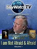 Skywatch TV: Biblical Prophecy - Not Afraid