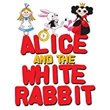 Alice and the White Rabbit Audiobook by Roger William Wade, Lewis Carroll Narrated by Brenda Markwell