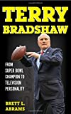 "Brett L. Abrams, ""Terry Bradshaw: From Super Bowl Champion to Television Personality"" (Rowman and Littlefield, 2017)"