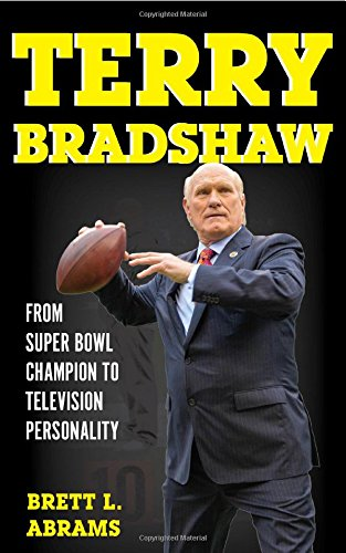 Terry Bradshaw  From Super Bowl Champion To Television Personality  Sports Icons And Issues In Popular Culture