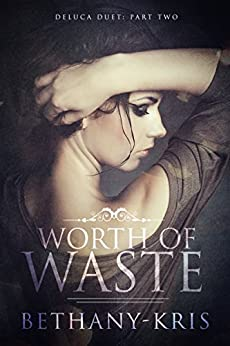 Worth of Waste (DeLuca Duet Book 2) by [Bethany-Kris]