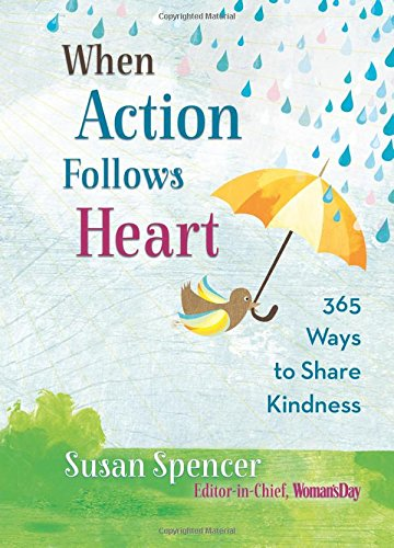 When Action Follows Heart: 365 Ways to Share Kindness