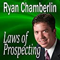 Laws of Prospecting: How I Made Over $1,000,000 Using Only 3 Basic Prospecting Laws Speech by Ryan Chamberlin Narrated by Ryan Chamberlin
