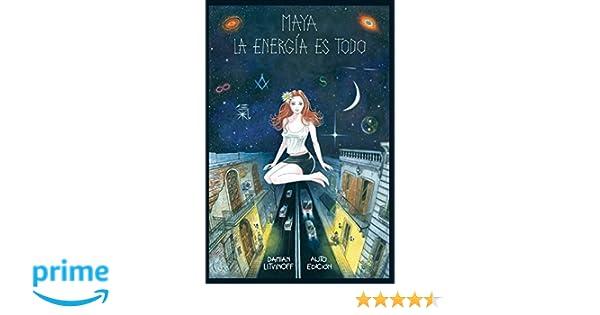 Maya La energía es todo (Spanish Edition): Damián Litvinoff, Valeria Ferrucci, Juan Pablo Caro: 9789874251398: Amazon.com: Books