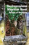 The Francophone Mauritian Novel: Fictions of Belonging (Contemporary French and Francophone Cultures LUP)