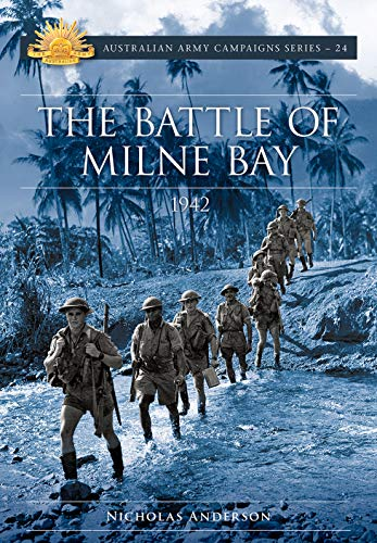 (The Battle of Milne Bay 1942 (Australian Army Campaign Series Book 24))