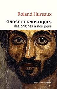 Gnose et gnostiques des origines à nos jours par Roland Hureaux
