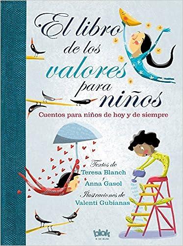 El libro de los valores para niños: Cuentos para niños de hoy y de siempre B de Blok: Amazon.es: Anna Gasol, Teresa Blanch: Libros