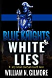 img - for Blue Knights & White Lies: A Larry Gillam and Sam Lovett Novel book / textbook / text book
