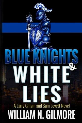 Blue Knights   White Lies  A Larry Gillam And Sam Lovett Novel