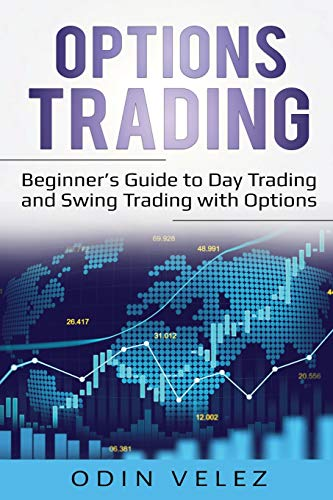Options Trading Beginners Guide to Day Trading and Swing Trading with Options [Velez, Odin] (Tapa Blanda)
