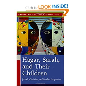 Hagar, Sarah, and Their Children: Jewish, Christian, and Muslim Perspectives Phyllis Trible and Letty M. Russell