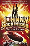 Johnny Mackintosh and the Spirit of London: Book 1