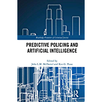 Predictive Policing and Artificial Intelligence (Routledge Frontiers of Criminal Justice) (English Edition)