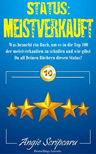 Status: Meistverkauft: Was braucht ein Buch, um es in die Top 100 der meistverkauften zu schaffen und wie gibst Du all Deinen Büchern diesen Status? (German Edition)