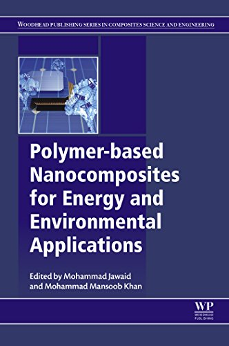 Polymer-based Nanocomposites for Energy and Environmental Applications (Woodhead Publishing Series in Composites Science and Engineering)