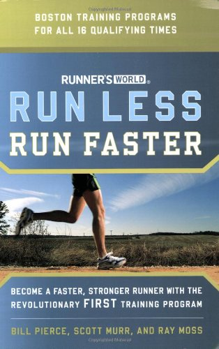 Read Online Runner's World Run Less, Run Faster: Become a Faster, Stronger Runner with the Revolutionary FIRST Training Program pdf epub