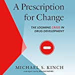 A Prescription for Change: The Looming Crisis in Drug Development   Michael Kinch