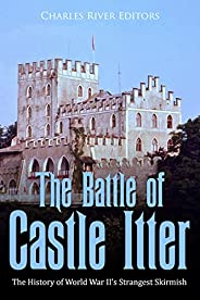 The Battle of Castle Itter: The History of World War II's Strangest Skirmish (English Edition)