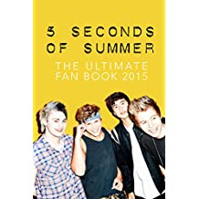 5 Seconds of Summer: The Ultimate 5SOS Fan Book 2015: 5 Seconds of Summer Book (5 Seconds of Summer Fan Books)