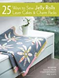 25 Ways to Sew Jelly Rolls, Layer Cakes and Charm Packs: Modern quilt projects from contemporary pre-cuts by Brioni Greenberg (27-Sep-2013) Paperback