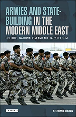 Armies and State-building in the Modern Middle East: Politics, Nationalism and Military Reform (Library of Modern Middle East Studies)
