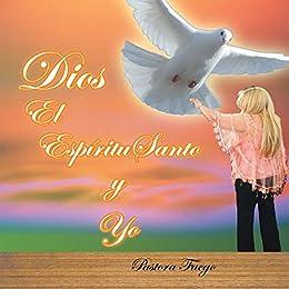 Dios, El Espíritu Santo Y Yo (Spanish Edition) by [Fuego, Pastora