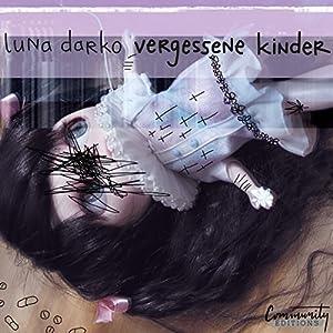 Vergessene Kinder Hörbuch von Luna Darko Gesprochen von: Luna Darko
