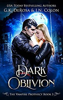 Dark Oblivion: The Vampire Prophecy Book 3 by [DeRosa, G.K. , Colon, J.N.]