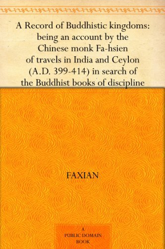 - A Record of Buddhistic kingdoms: being an account by the Chinese monk Fa-hsien of travels in India and Ceylon (A.D. 399-414) in search of the Buddhist books of discipline