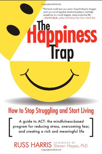 The Happiness Trap: How to Stop Struggling and Start Living: A Guide to ACT cover