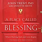 A Place Called Blessing: Where Hurting Ends and Love Begins | John Trent,Annette Smith