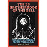 SS Brotherhood of the Bell: The Nazis' Incredible Secret Technology: The Nazi's Incredible Secret Technology