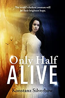 Only Half Alive by [Silverbow, Konstanz]