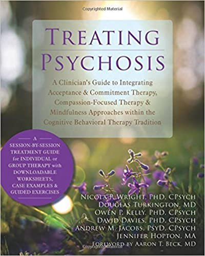 Treating Psychosis: A Clinician's Guide to Integrating Acceptance and Commitment Therapy, Compassion-Focused Therapy, and Mindfulness Approaches within the Cognitive Behavioral Therapy Tradition by Nicola P. Wright PhD CPsych (2014-07-01)