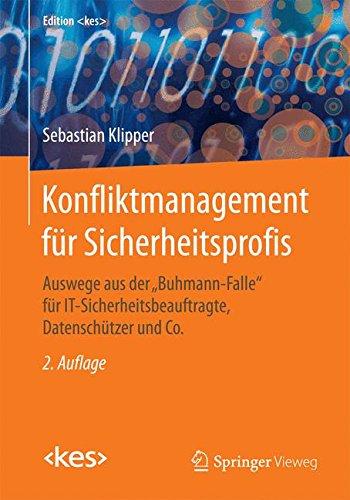 Konfliktmanagement für Sicherheitsprofis: Auswege aus der Buhmann-Falle für IT-Sicherheitsbeauftragte, Datenschützer und Co. (Edition kes)