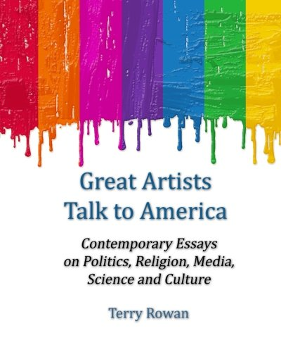 Great Artists Talk to America: Contemporary Essays On Politics, Religion, Media, Science and Culture