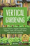 vertical vegetables and fruit - Vertical Gardening: Grow Flower, Organic Vegetables, Organic Fruits and Organic Herbs with Vertical Gardening
