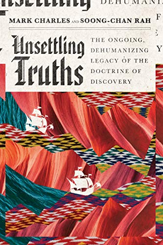 Unsettling Truths: The Ongoing, Dehumanizing Legacy of the Doctrine of Discovery