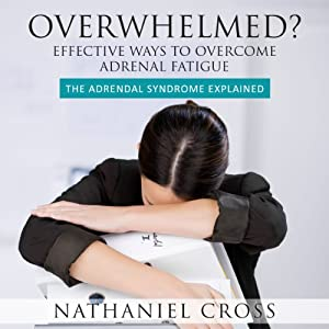 Overwhelmed? Effective Ways To Overcome Adrenal Fatigue Audiobook