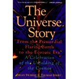 The Universe Story : From the Primordial Flaring Forth to the Ecozoic Era--A Celebration of the Unfolding of the Cosmos